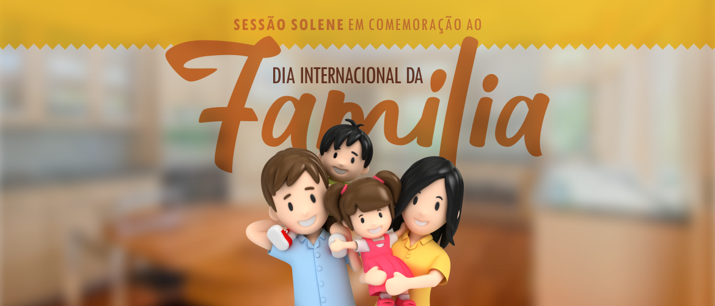 Sessão Solene para homenagear o Dia Internacional da Família