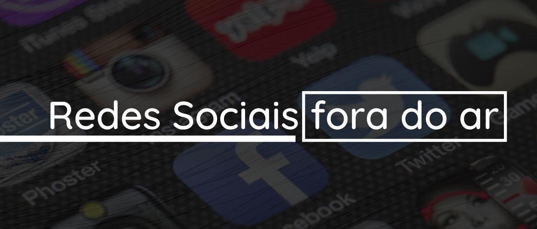 Redes Sociais fora do ar